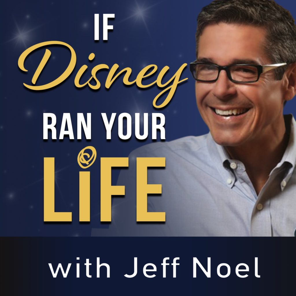 If Disney Ran Your Life Podcast, with Jeff Noel